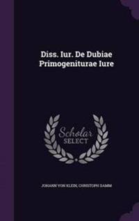 Diss. Iur. de Dubiae Primogeniturae Iure