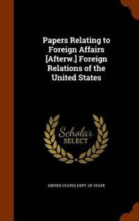 Papers Relating to Foreign Affairs [Afterw.] Foreign Relations of the United States