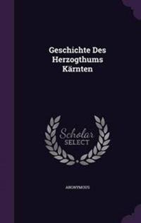 Geschichte Des Herzogthums Karnten