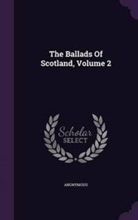 The Ballads of Scotland, Volume 2