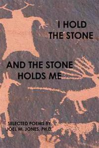 I Hold the Stone and the Stone Holds Me
