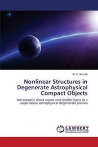 Nonlinear Structures in Degenerate Astrophysical Compact Objects