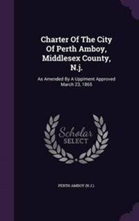 Charter of the City of Perth Amboy, Middlesex County, N.J.
