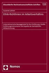 Ethik-Richtlinien Im Arbeitsverhaltnis: Unternehmerische Beweggrunde Fur Ihre Einfuhrung, Inhalte, Einfuhrungsinstrumente Und Aspekte Der Betriebliche