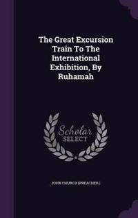 The Great Excursion Train to the International Exhibition, by Ruhamah