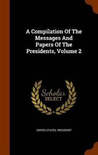 A Compilation of the Messages and Papers of the Presidents, Volume 2