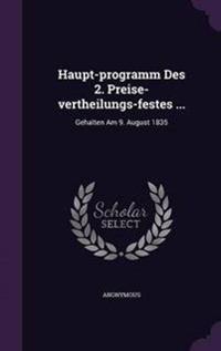 Haupt-Programm Des 2. Preise-Vertheilungs-Festes ...
