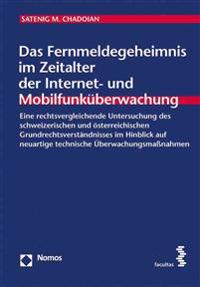 Das Fernmeldegeheimnis Im Zeitalter Der Internet- Und Mobilfunkuberwachung: Eine Rechtsvergleichende Untersuchung Des Schweizerischen Und Osterreichis