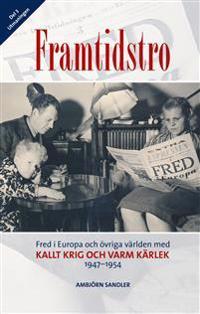 Framtidstro : fred i Europa och övriga världen med kallt krig och varm kärlek 1947-1954
