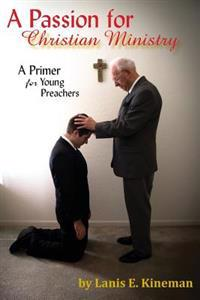 A Passion for Christian Ministry: A Primer for Young Preachers