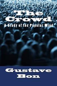 The Crowd: A Study of the Popular Mind