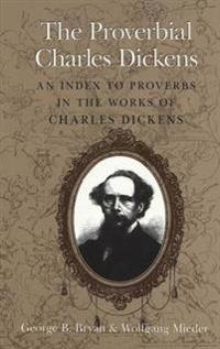 The Proverbial Charles Dickens: An Index to Proverbs in the Works of Charles Dickens