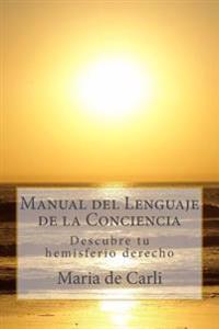 Manual del Lenguaje de La Conciencia: Descubre Tu Hemisferio Derecho