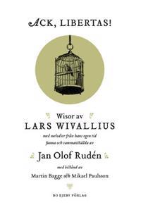 Ack, Libertas! : visor av Lars Wivallius med melodier från hans egen tid funna och sammanställda av Jan Olof Rudén