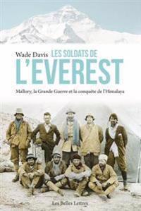 Les Soldats de L'Everest: Mallory, La Grande Guerre Et La Conquete de L'Himalaya