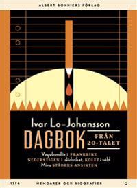 Dagbok från 20-talet : Vagabondliv i Frankrike; Nederstigen i dödsriket; Kolet i våld; Mina städers ansikten