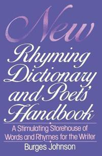 New Rhyming Dictionary and Poet's Handbook: A Stimulating Storehouse of Words and Rhymes For....