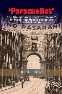 Paracuellos - the elimination of the fifth column in republican madrid duri