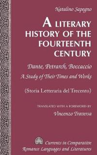 A Literary History of the Fourteenth Century: Dante, Petrarch, Boccaccio - A Study of Their Times and Works - (Storia Letteraria del Trecento) - Trans