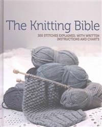 The Knitting Bible: 300 Stitches Explained, with Written Instructions and Charts