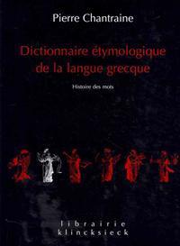 Dictionnaire Etymologique de La Langue Grecque: Histoire Des Mots