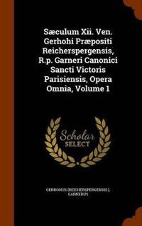 Saeculum XII. Ven. Gerhohi Praepositi Reicherspergensis, R.P. Garneri Canonici Sancti Victoris Parisiensis, Opera Omnia, Volume 1