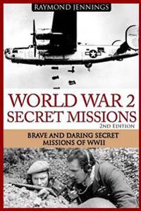 World War 2 Secret Missions: Brave & Daring Secret Missions of Ww2