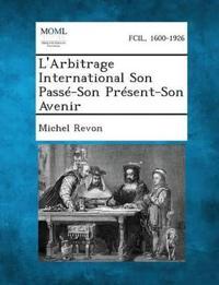 L'Arbitrage International Son Passe-Son Present-Son Avenir