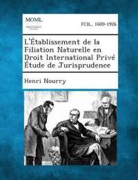 L'Etablissement de La Filiation Naturelle En Droit International Prive Etude de Jurisprudence