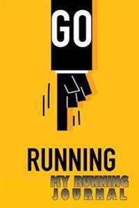 My Running Journal: Go Running, 6 X 9, 52 Week Running Log