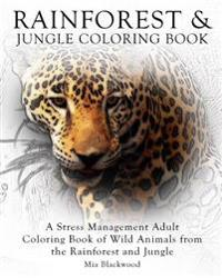 Rainforest & Jungle Coloring Book: A Stress Management Adult Coloring Book of Wild Animals from the Rainforest and Jungle