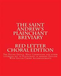 The Saint Andrews Plainchant Breviary: The Divine Office, Holy Communion, and Other Liturgies Set to Plainchant in Modern English, Red Letter Edition
