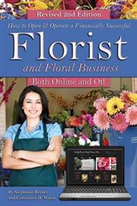 How to Open & Operate a Financially Successful Florist and Floral Business Online and Off REVISED 2ND EDITION