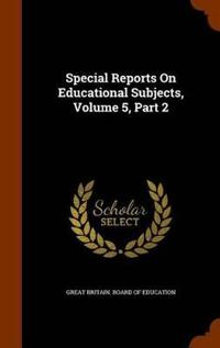 Special Reports on Educational Subjects, Volume 5, Part 2