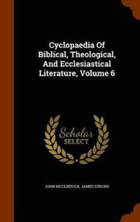 Cyclopaedia of Biblical, Theological, and Ecclesiastical Literature, Volume 6
