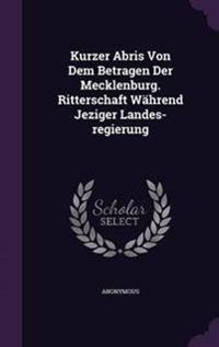 Kurzer Abris Von Dem Betragen Der Mecklenburg. Ritterschaft Wahrend Jeziger Landes-Regierung