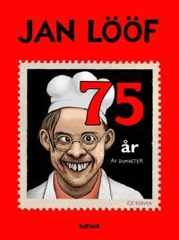Jan Lööf - 75 år av dumheter
