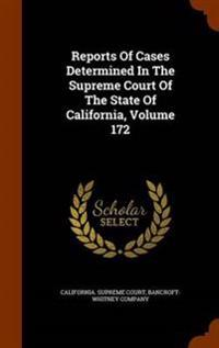 Reports of Cases Determined in the Supreme Court of the State of California, Volume 172