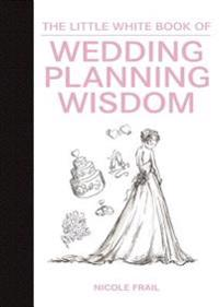 Little White Book of Wedding Planning Wisdom