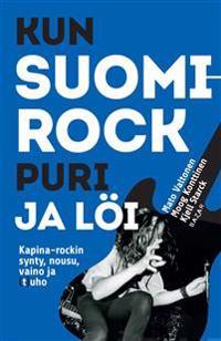 Kun Suomi-rock puri ja löi. Kapina-rockin synty, nousu, vaino ja (t)uho
