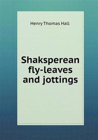 Shaksperean Fly-Leaves and Jottings