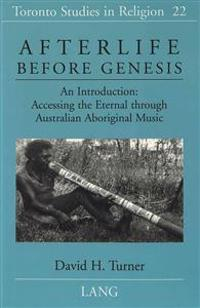 Afterlife Before Genesis: An Introduction: Accessing the Eternal Through Australian Aboriginal Music