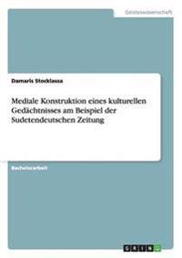 Mediale Konstruktion Eines Kulturellen Gedachtnisses Am Beispiel Der Sudetendeutschen Zeitung