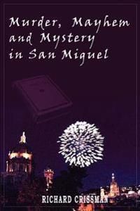 Murder, Mayhem And Mystery in San Miguel