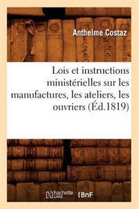 Lois Et Instructions Minist�rielles Sur Les Manufactures, Les Ateliers, Les Ouvriers (�d.1819)