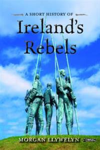 Short History of Ireland's Rebels