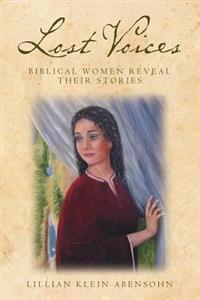 Lost Voices: Biblical Women Reveal Their Stories: Biblical Women Reveal Their Stories