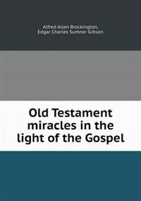 Old Testament Miracles in the Light of the Gospel