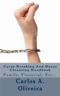 Curse Breaking and House Cleansing Handbook: Breaking Generational, Financial and Cultural Curses. Removing Witchcraft, Voodoo, Occultism, Cursed Obje