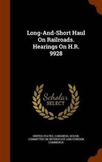 Long-And-Short Haul on Railroads. Hearings on H.R. 9928